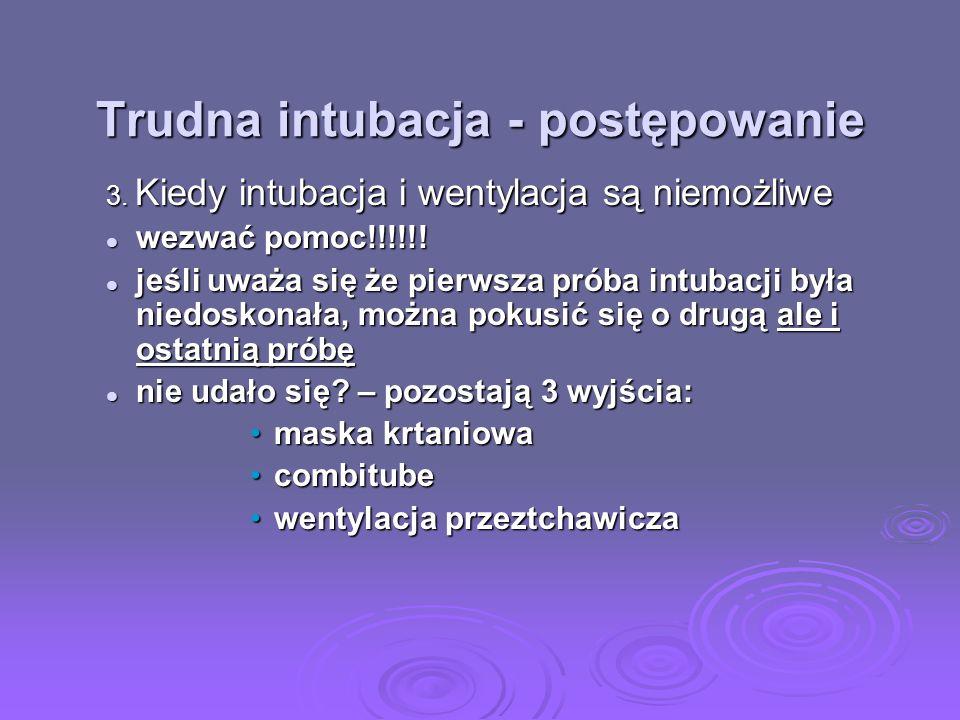 Trudna intubacja - postępowanie 3. Kiedy intubacja i wentylacja są niemożliwe wezwać pomoc!!!!!! wezwać pomoc!!!!!! jeśli uważa się że pierwsza próba
