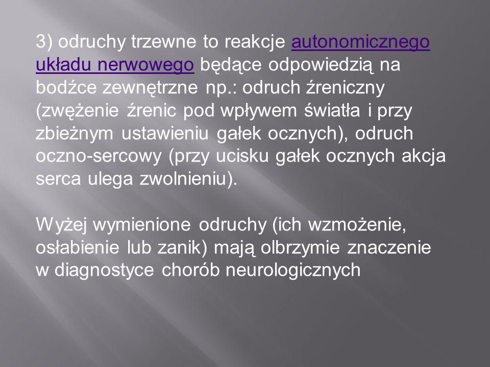3) odruchy trzewne to reakcje autonomicznego układu nerwowego będące odpowiedzią na bodźce zewnętrzne np.: odruch źreniczny (zwężenie źrenic pod wpływ