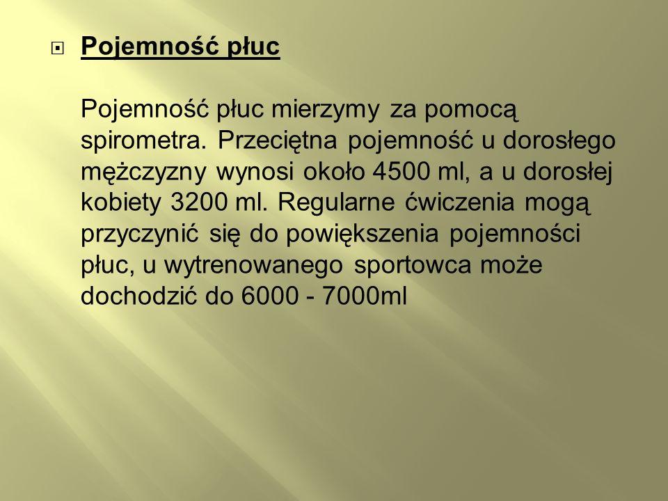 Pojemność płuc Pojemność płuc mierzymy za pomocą spirometra. Przeciętna pojemność u dorosłego mężczyzny wynosi około 4500 ml, a u dorosłej kobiety 320