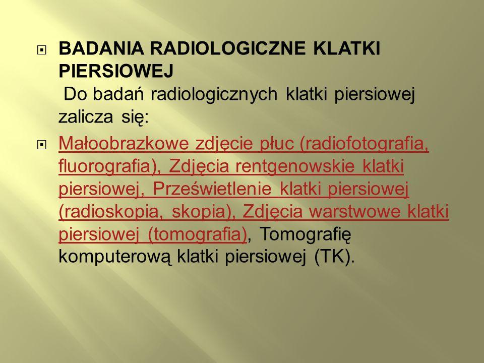 BADANIA RADIOLOGICZNE KLATKI PIERSIOWEJ Do badań radiologicznych klatki piersiowej zalicza się: Małoobrazkowe zdjęcie płuc (radiofotografia, fluorogra