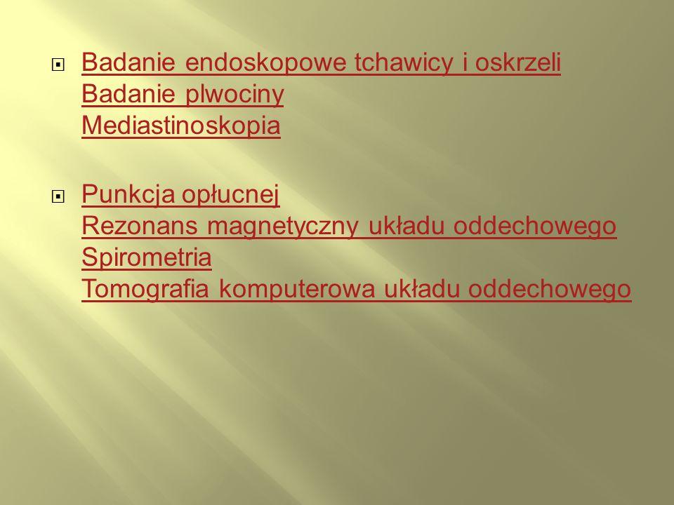Badanie endoskopowe tchawicy i oskrzeli Badanie plwociny Mediastinoskopia Badanie endoskopowe tchawicy i oskrzeli Badanie plwociny Mediastinoskopia Pu