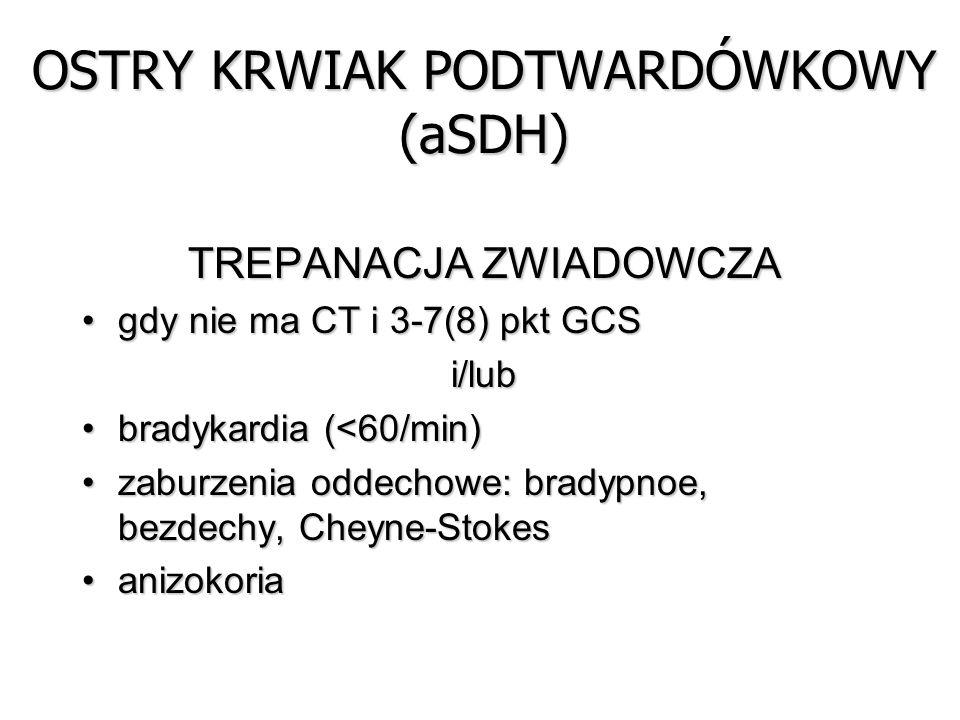 TREPANACJA ZWIADOWCZA gdy nie ma CT i 3-7(8) pkt GCSgdy nie ma CT i 3-7(8) pkt GCSi/lub bradykardia (<60/min)bradykardia (<60/min) zaburzenia oddechow