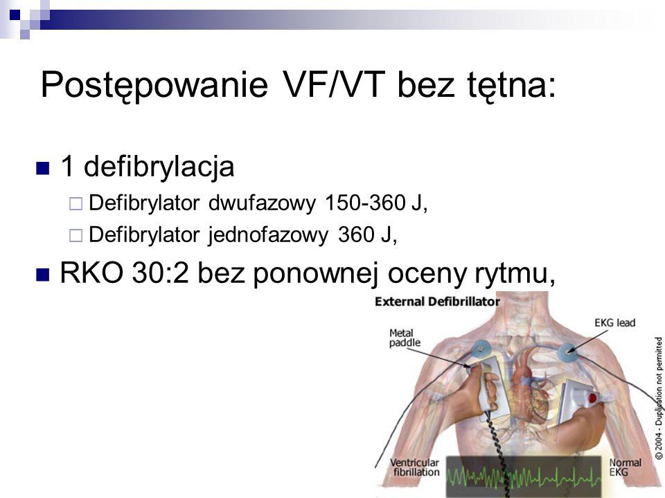 Postępowanie VF/VT bez tętna: 1 defibrylacja Defibrylator dwufazowy 150-360 J, Defibrylator jednofazowy 360 J, RKO 30:2 bez ponownej oceny rytmu,