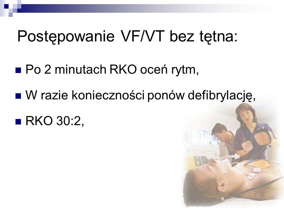 Postępowanie VF/VT bez tętna: Po 2 minutach RKO oceń rytm, W razie konieczności ponów defibrylację, RKO 30:2,