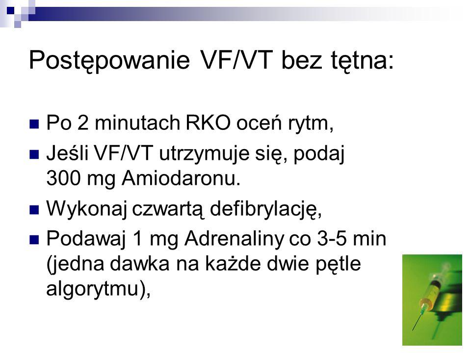 Postępowanie VF/VT bez tętna: Po 2 minutach RKO oceń rytm, Jeśli VF/VT utrzymuje się, podaj 300 mg Amiodaronu. Wykonaj czwartą defibrylację, Podawaj 1