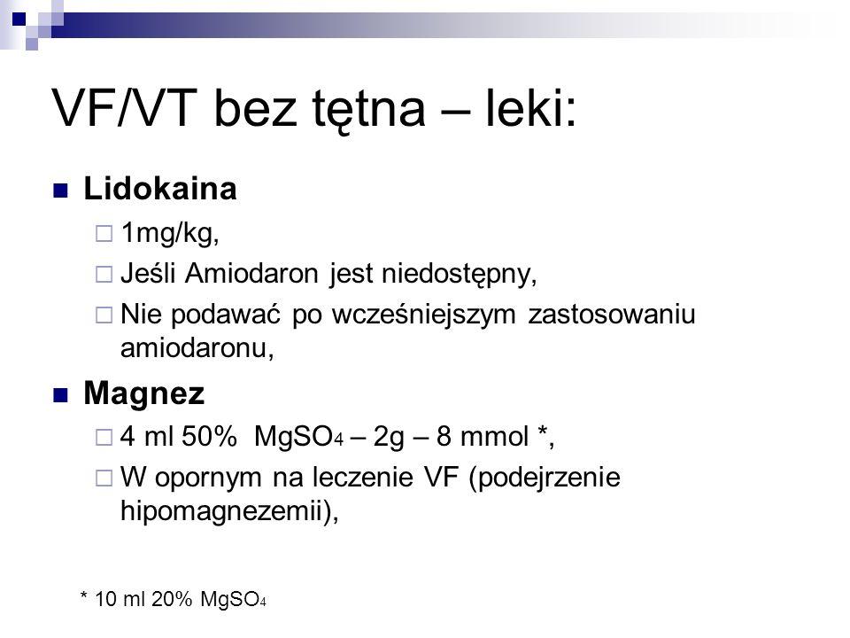 VF/VT bez tętna – leki: Lidokaina 1mg/kg, Jeśli Amiodaron jest niedostępny, Nie podawać po wcześniejszym zastosowaniu amiodaronu, Magnez 4 ml 50% MgSO