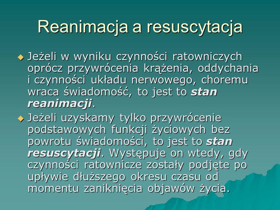 Reanimacja a resuscytacja Jeżeli w wyniku czynności ratowniczych oprócz przywrócenia krążenia, oddychania i czynności układu nerwowego, choremu wraca