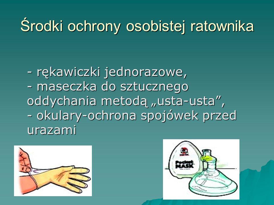 Środki ochrony osobistej ratownika - rękawiczki jednorazowe, - maseczka do sztucznego oddychania metodą usta-usta, - okulary-ochrona spojówek przed ur