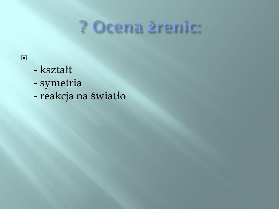 - kształt - symetria - reakcja na światło
