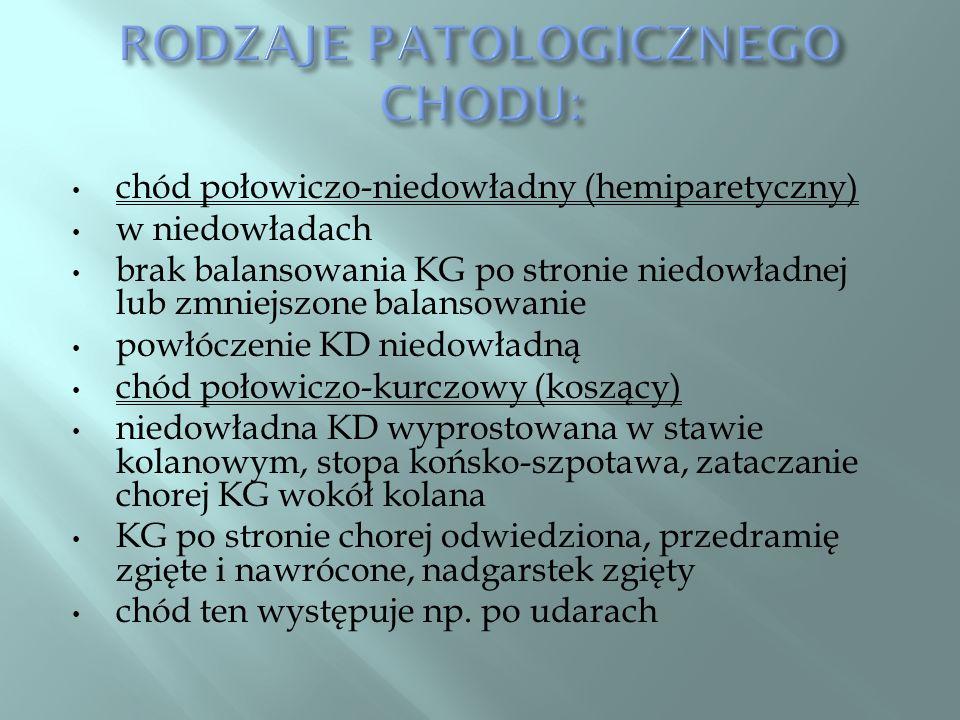 chód połowiczo-niedowładny (hemiparetyczny) w niedowładach brak balansowania KG po stronie niedowładnej lub zmniejszone balansowanie powłóczenie KD ni