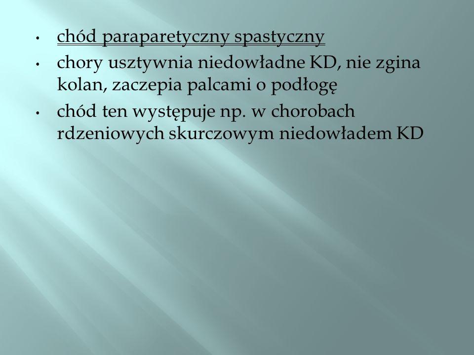 chód nożycowy KD przywiedzione i zrotowane do wewnątrz w stawach kolanowych podczas chodu KD krzyżują się chód powolny, utrudniony w tułowiu obserwujemy ruchy kompensacyjne chód ten występuje np.