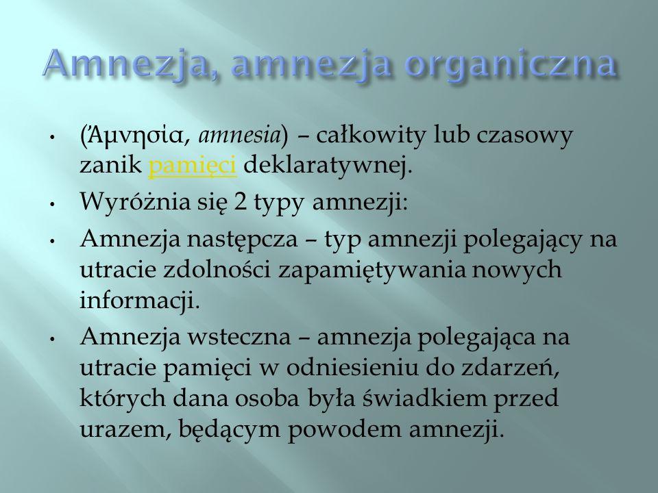 ( μνησία, amnesia ) – całkowity lub czasowy zanik pamięci deklaratywnej.pamięci Wyróżnia się 2 typy amnezji: Amnezja następcza – typ amnezji polegając