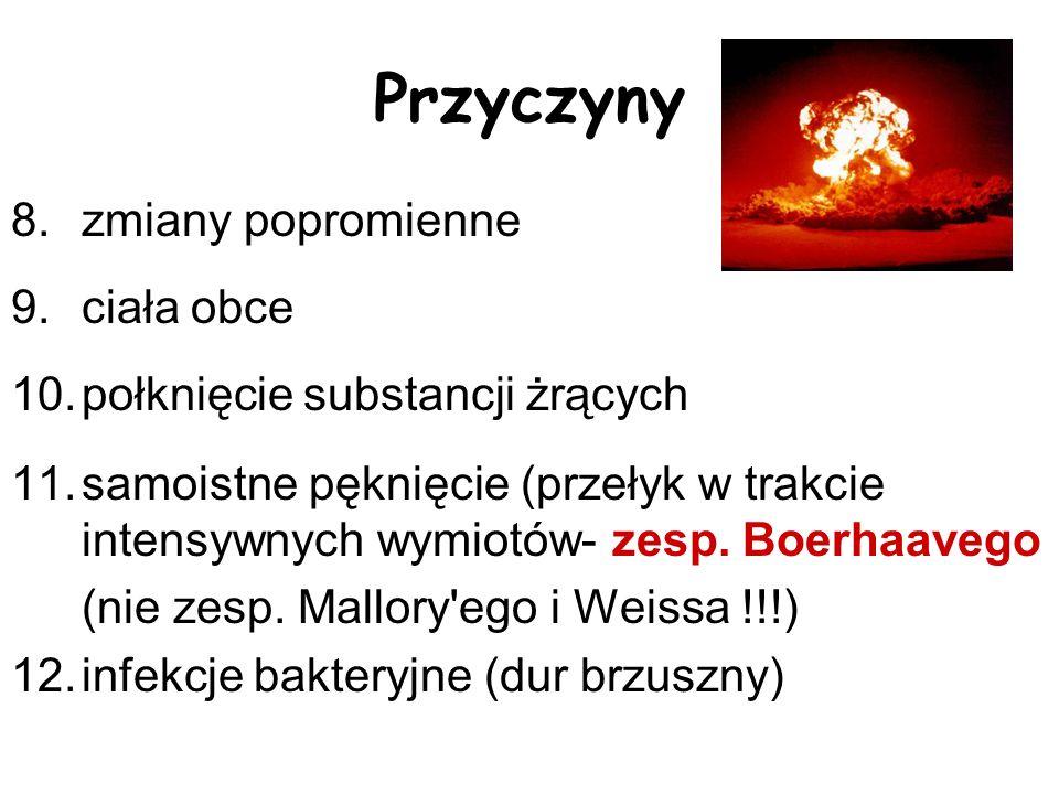 Przyczyny 8.zmiany popromienne 9.ciała obce 10.połknięcie substancji żrących 11.samoistne pęknięcie (przełyk w trakcie intensywnych wymiotów- zesp. Bo