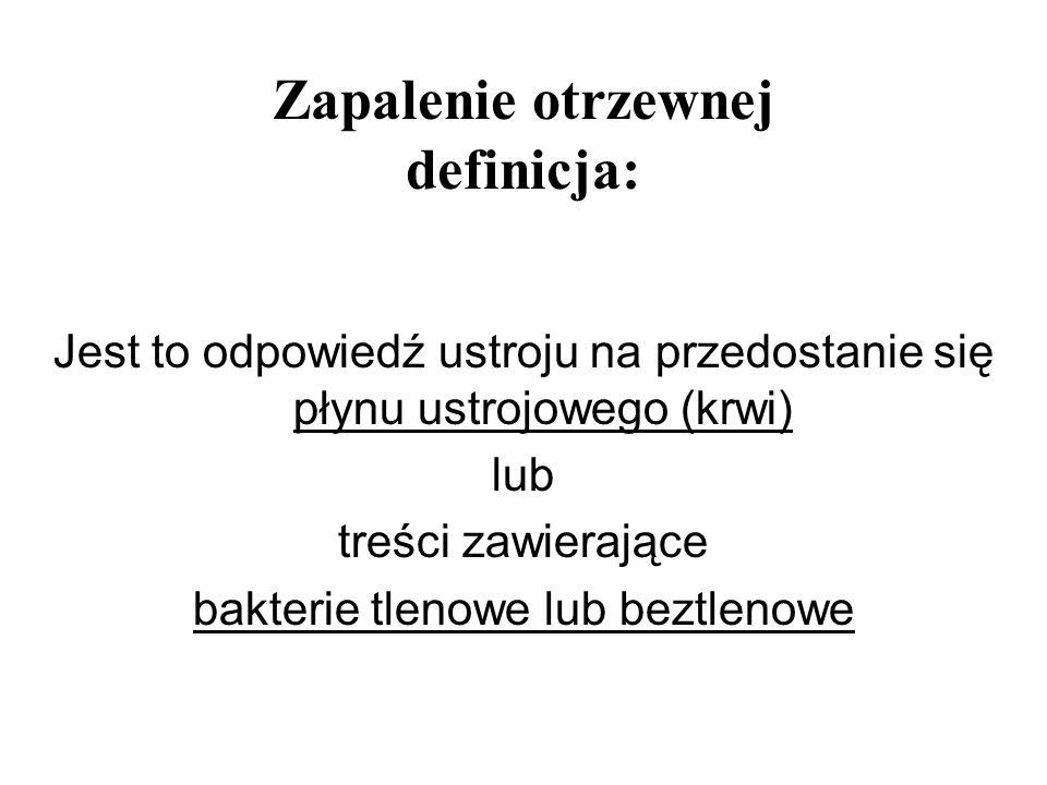 Zapalenie otrzewnej definicja: Jest to odpowiedź ustroju na przedostanie się płynu ustrojowego (krwi) lub treści zawierające bakterie tlenowe lub bezt