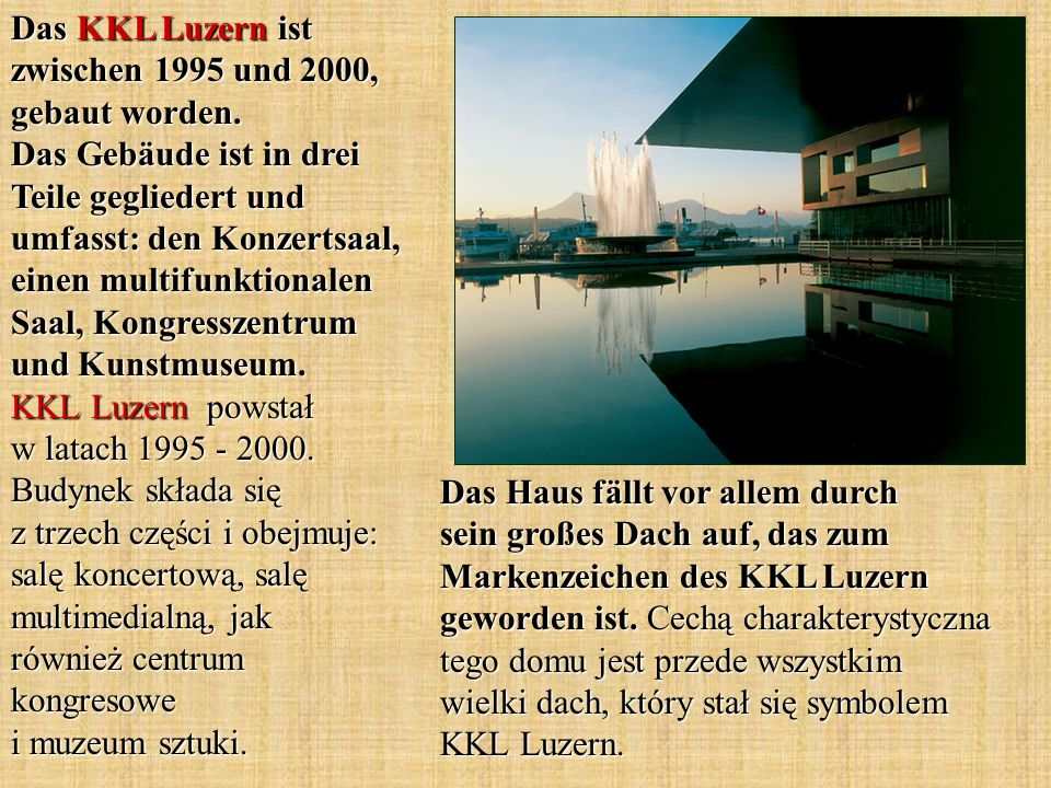 Das Haus fällt vor allem durch sein großes Dach auf, das zum Markenzeichen des KKL Luzern geworden ist. Cechą charakterystyczna tego domu jest przede
