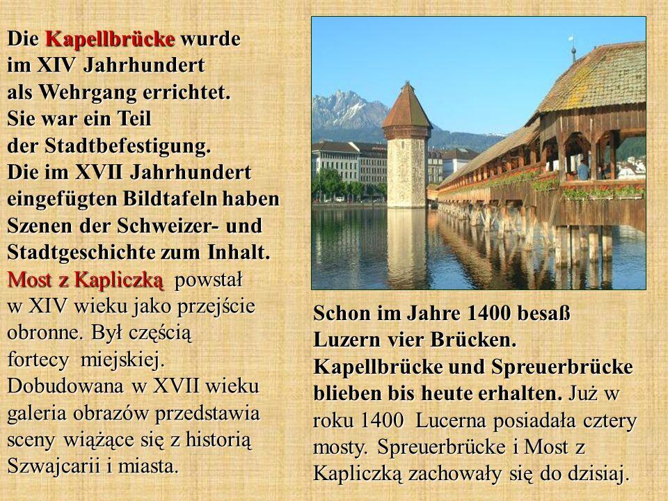 Schon im Jahre 1400 besaß Luzern vier Brücken. Kapellbrücke und Spreuerbrücke blieben bis heute erhalten. Już w roku 1400 Lucerna posiadała cztery mos