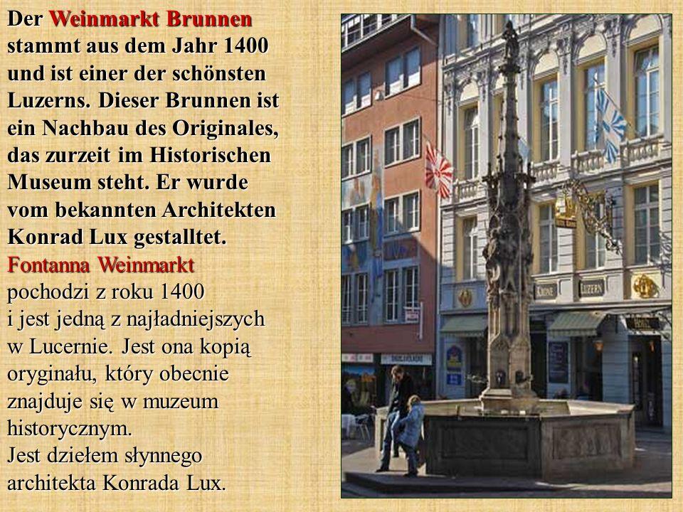 Der Weinmarkt Brunnen stammt aus dem Jahr 1400 und ist einer der schönsten Luzerns. Dieser Brunnen ist ein Nachbau des Originales, das zurzeit im Hist
