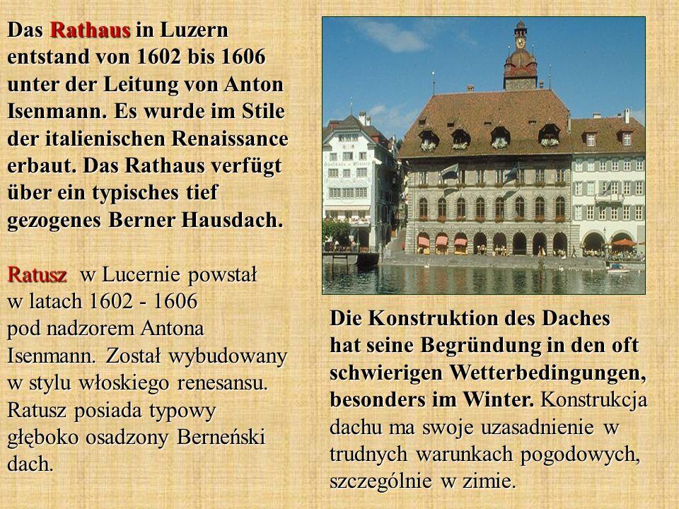 Das Rathaus in Luzern entstand von 1602 bis 1606 unter der Leitung von Anton Isenmann. Es wurde im Stile der italienischen Renaissance erbaut. Das Rat
