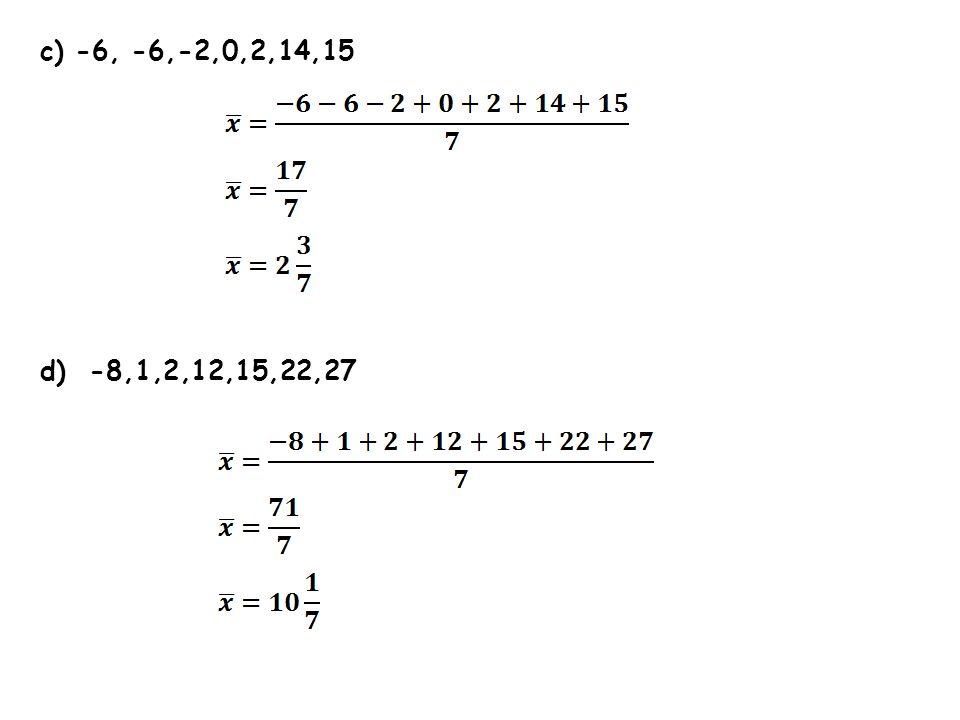 c) -6, -6,-2,0,2,14,15 d) -8,1,2,12,15,22,27