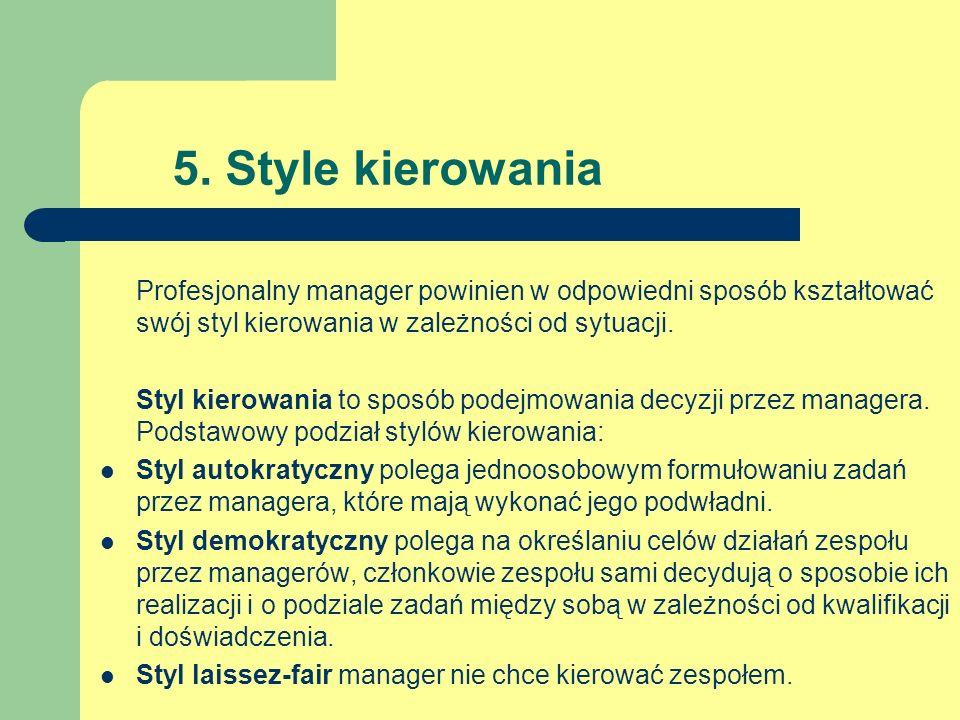 5. Style kierowania Profesjonalny manager powinien w odpowiedni sposób kształtować swój styl kierowania w zależności od sytuacji. Styl kierowania to s