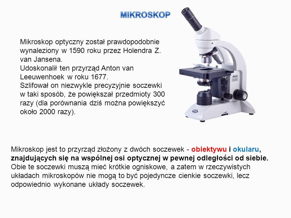 Mikroskop optyczny został prawdopodobnie wynaleziony w 1590 roku przez Holendra Z.