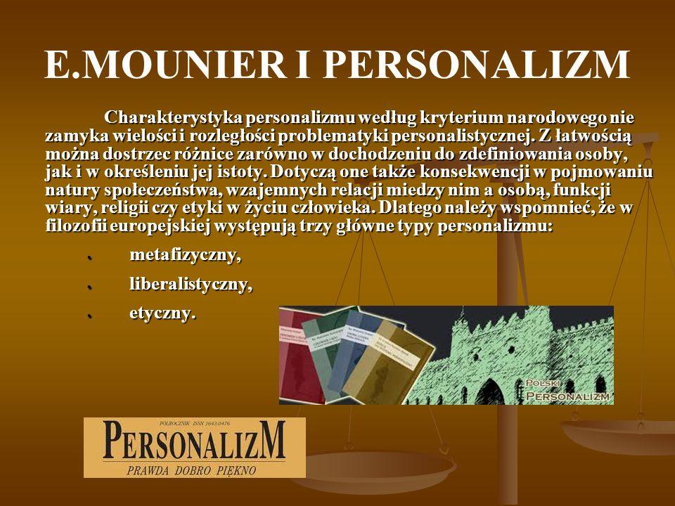 E.MOUNIER I PERSONALIZM Charakterystyka personalizmu według kryterium narodowego nie zamyka wielości i rozległości problematyki personalistycznej. Z ł