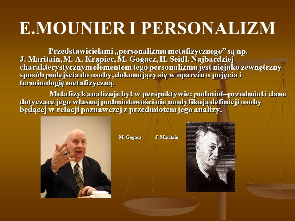 E.MOUNIER I PERSONALIZM Przedstawicielami personalizmu metafizycznego są np. J. Maritain, M. A. Krąpiec, M. Gogacz, H. Seidl. Najbardziej charakteryst