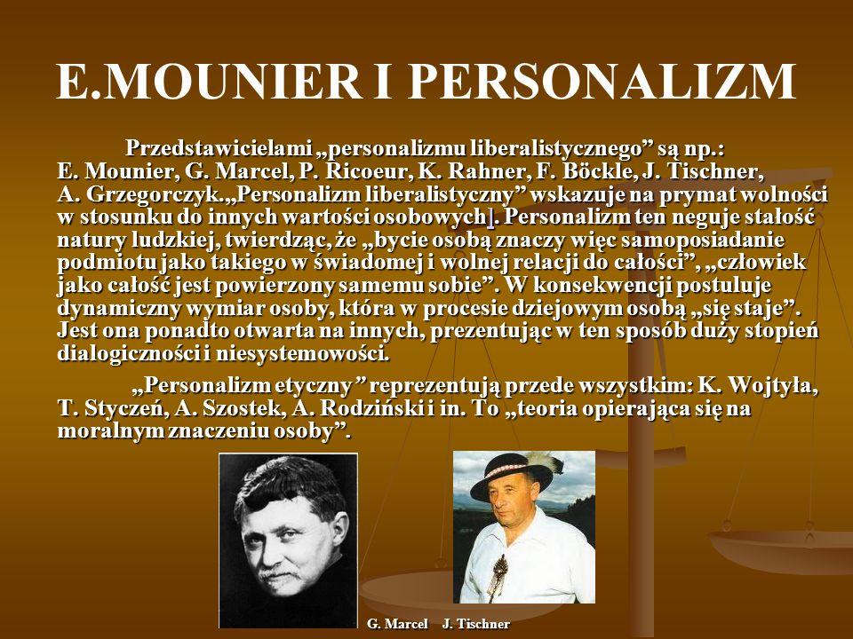 E.MOUNIER I PERSONALIZM Przedstawicielami personalizmu liberalistycznego są np.: E. Mounier, G. Marcel, P. Ricoeur, K. Rahner, F. Böckle, J. Tischner,
