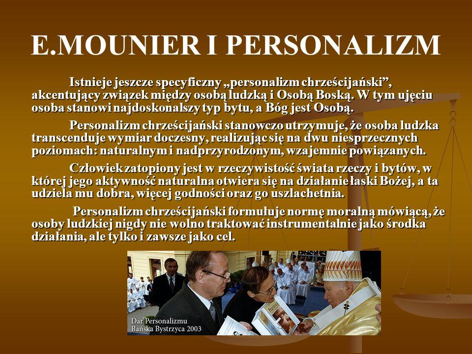 E.MOUNIER I PERSONALIZM Istnieje jeszcze specyficzny personalizm chrześcijański, akcentujący związek między osobą ludzką i Osobą Boską. W tym ujęciu o