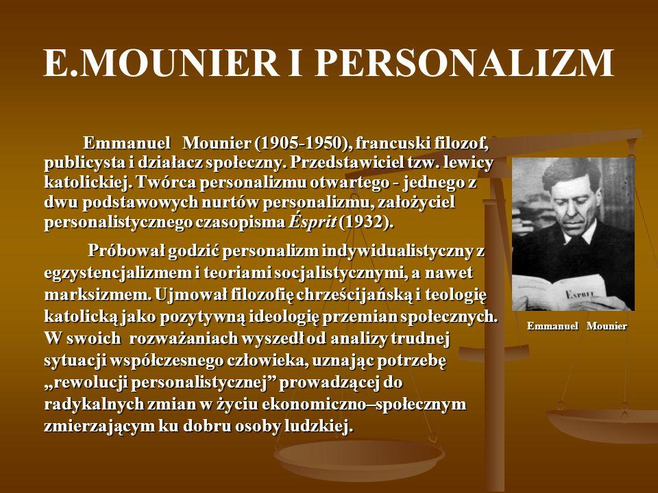 E.MOUNIER I PERSONALIZM Emmanuel Mounier (1905-1950), francuski filozof, publicysta i działacz społeczny. Przedstawiciel tzw. lewicy katolickiej. Twór