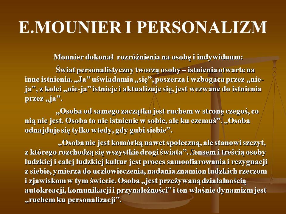 E.MOUNIER I PERSONALIZM Mounier dokonał rozróżnienia na osobę i indywiduum: Mounier dokonał rozróżnienia na osobę i indywiduum: Świat personalistyczny