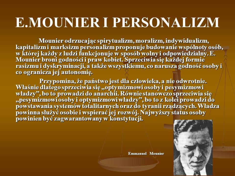 E.MOUNIER I PERSONALIZM Mounier odrzucając spirytualizm, moralizm, indywidualizm, kapitalizm i marksizm personalizm proponuje budowanie wspólnoty osób