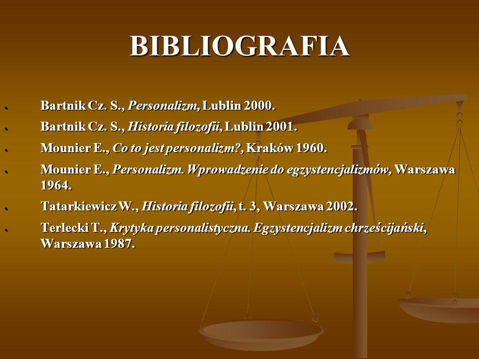 BIBLIOGRAFIA Bartnik Cz. S., Personalizm, Lublin 2000. Bartnik Cz. S., Personalizm, Lublin 2000. Bartnik Cz. S., Historia filozofii, Lublin 2001. Bart