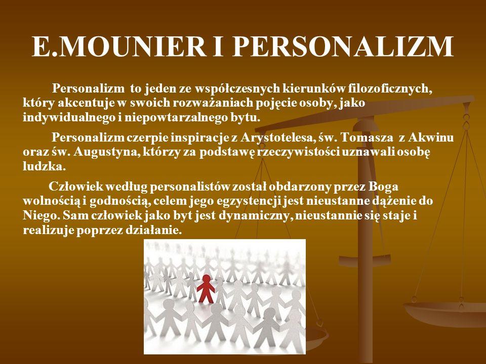 E.MOUNIER I PERSONALIZM Personalizm to jeden ze współczesnych kierunków filozoficznych, który akcentuje w swoich rozważaniach pojęcie osoby, jako indy