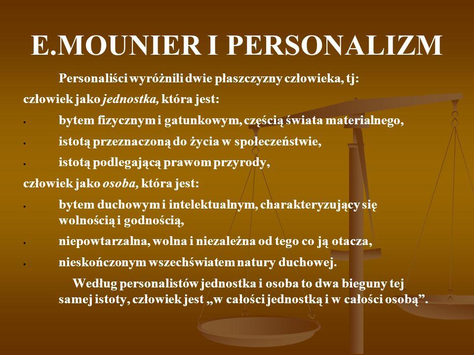 E.MOUNIER I PERSONALIZM Personaliści wyróżnili dwie płaszczyzny człowieka, tj: człowiek jako jednostka, która jest: bytem fizycznym i gatunkowym, częś