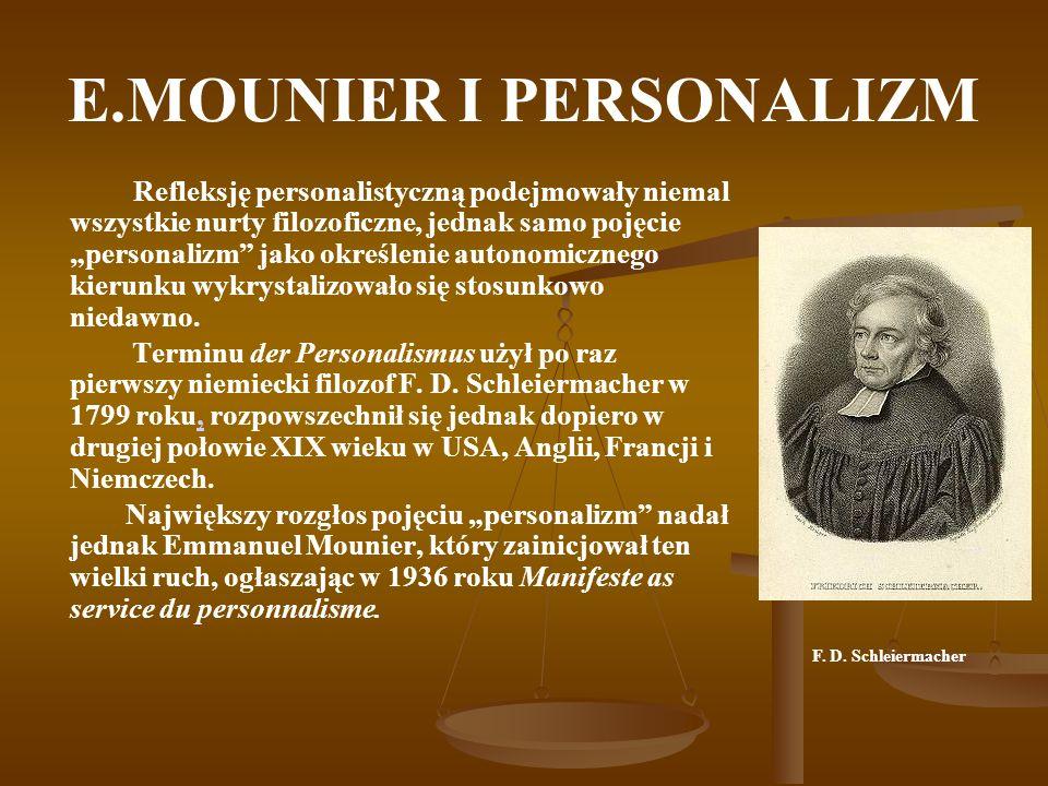 E.MOUNIER I PERSONALIZM Refleksję personalistyczną podejmowały niemal wszystkie nurty filozoficzne, jednak samo pojęcie personalizm jako określenie au