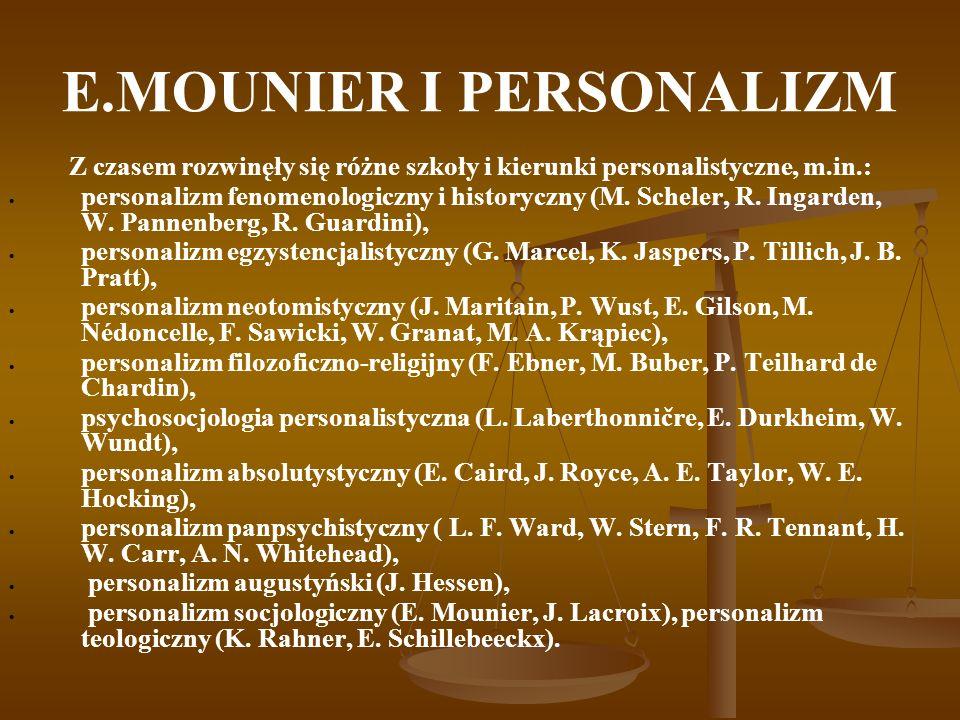 E.MOUNIER I PERSONALIZM Z czasem rozwinęły się różne szkoły i kierunki personalistyczne, m.in.: personalizm fenomenologiczny i historyczny (M. Scheler