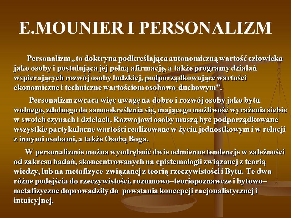 E.MOUNIER I PERSONALIZM Personalizm to doktryna podkreślająca autonomiczną wartość człowieka jako osoby i postulująca jej pełną afirmację, a także pro