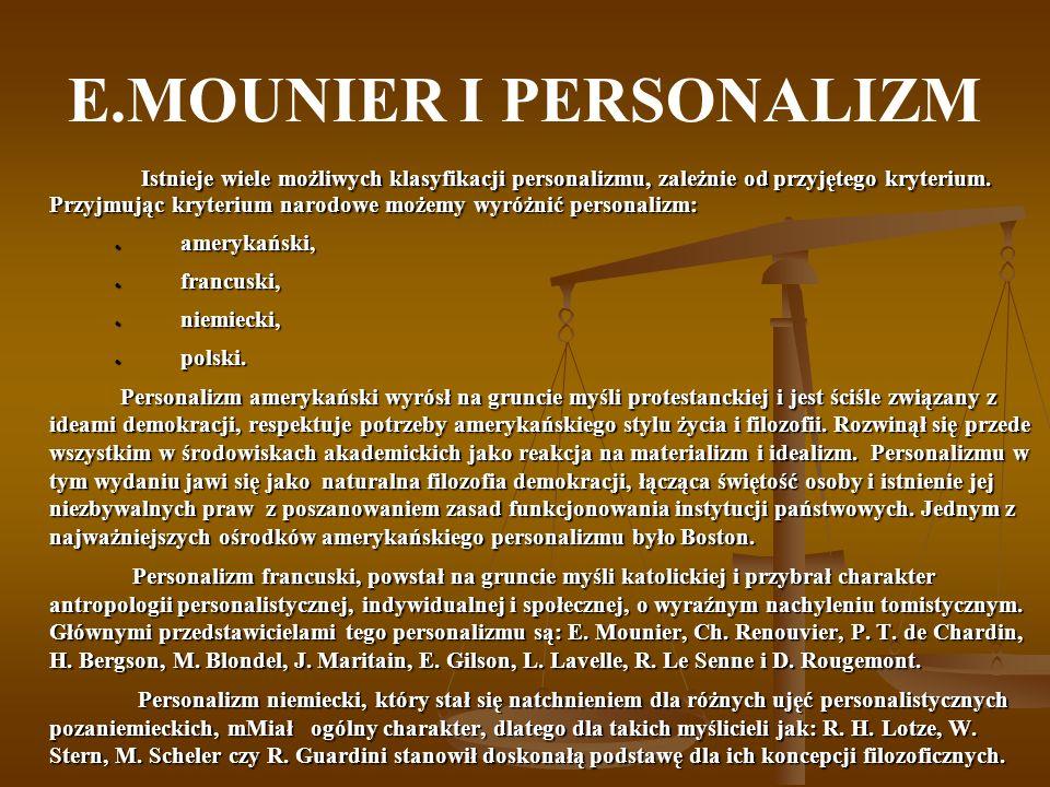 E.MOUNIER I PERSONALIZM Istnieje wiele możliwych klasyfikacji personalizmu, zależnie od przyjętego kryterium. Przyjmując kryterium narodowe możemy wyr