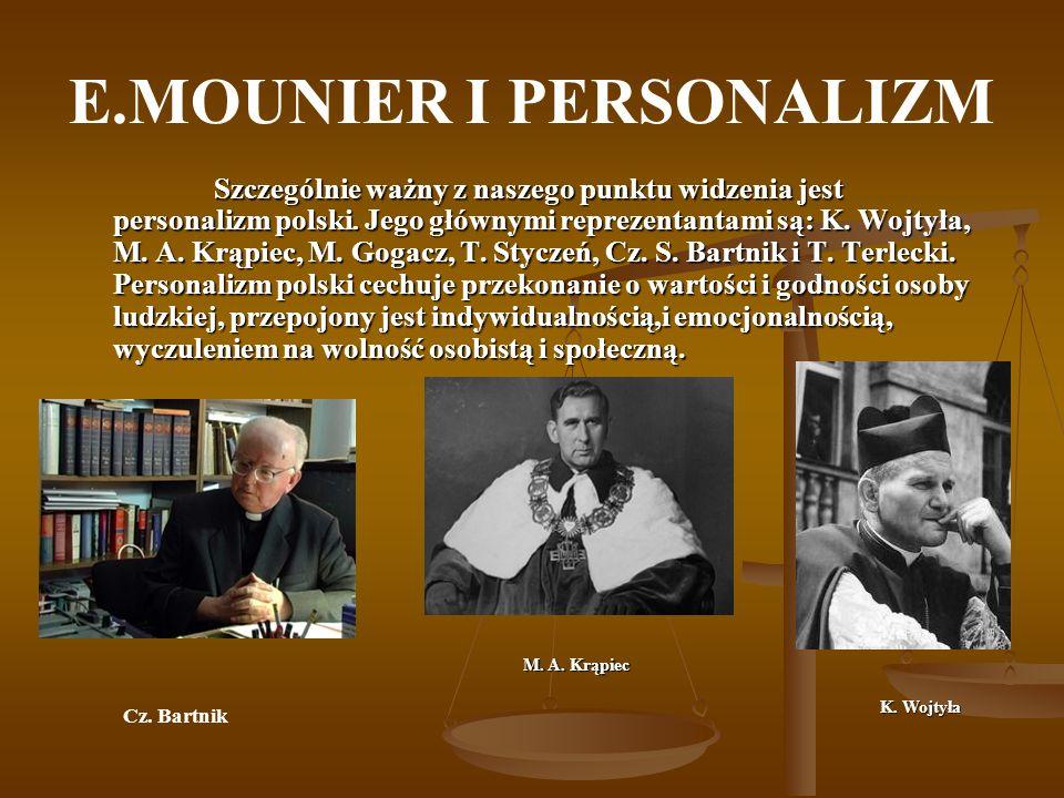 E.MOUNIER I PERSONALIZM Szczególnie ważny z naszego punktu widzenia jest personalizm polski. Jego głównymi reprezentantami są: K. Wojtyła, M. A. Krąpi