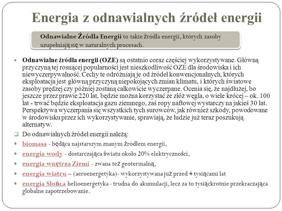 Energia z odnawialnych źródeł energii Odnawialne źródła energii (OZE) są ostatnio coraz częściej wykorzystywane. Główną przyczyną tej rosnącej popular