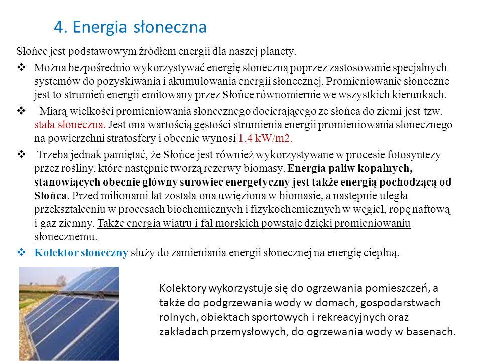 4. Energia słoneczna Słońce jest podstawowym źródłem energii dla naszej planety. Można bezpośrednio wykorzystywać energię słoneczną poprzez zastosowan