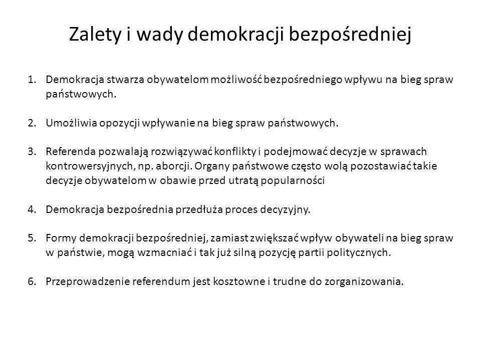 Zalety i wady demokracji bezpośredniej 1.Demokracja stwarza obywatelom możliwość bezpośredniego wpływu na bieg spraw państwowych. 2.Umożliwia opozycji