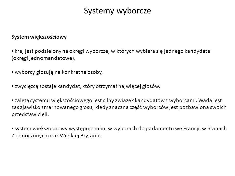 Systemy wyborcze System większościowy kraj jest podzielony na okręgi wyborcze, w których wybiera się jednego kandydata (okręgi jednomandatowe), wyborc