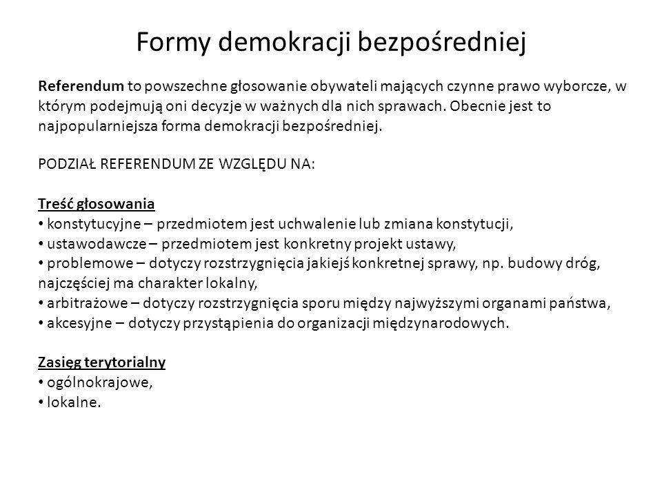 Formy demokracji bezpośredniej Referendum to powszechne głosowanie obywateli mających czynne prawo wyborcze, w którym podejmują oni decyzje w ważnych