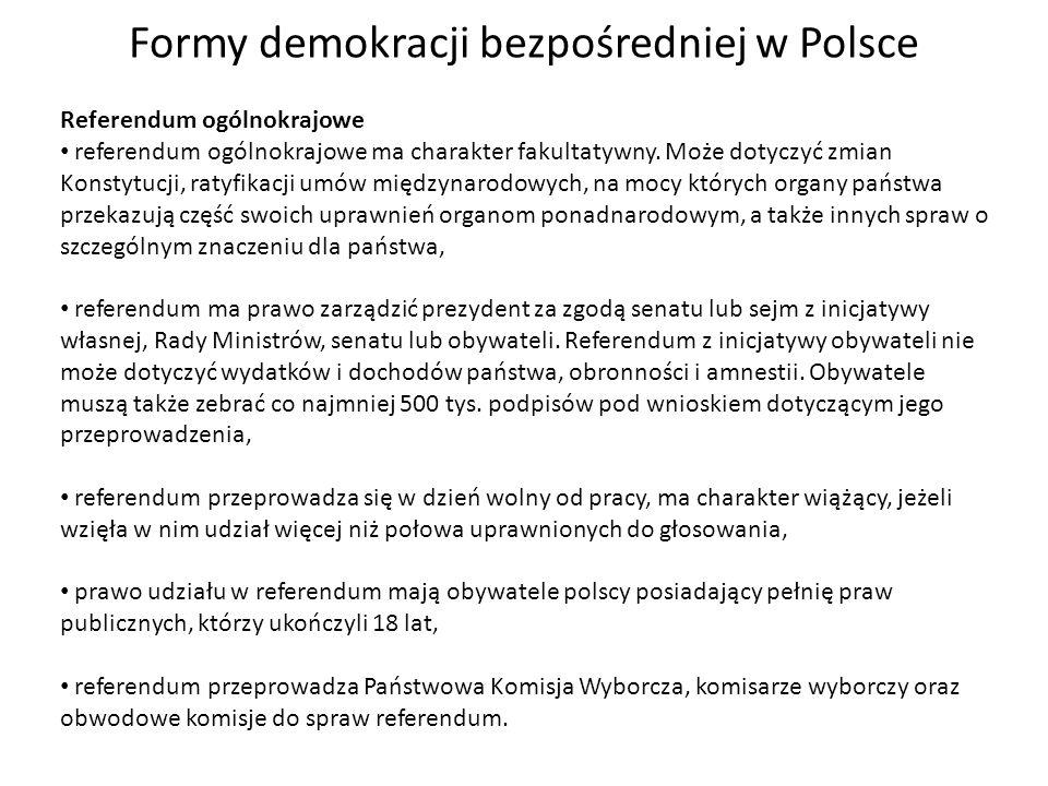Formy demokracji bezpośredniej w Polsce Referendum lokalne w referendum lokalnym mieszkańcy jednostki samorządu terytorialnego wyrażają swoją wolę co do sposobu rozwiązania określonej sprawy dotyczącej tej wspólnoty, referendum jest przeprowadzane z inicjatywy właściwych organów samorządowych, na wniosek 10% mieszkańców gminy lub powiatu albo 5% mieszkańców województwa.