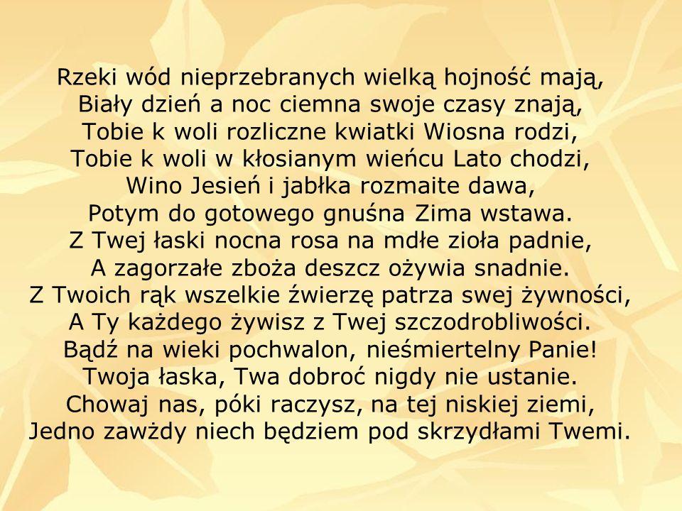 - uroczysty, patetyczny ton wypowiedzi, - obecny zwrot do adresata, - regularność strof i rymów (rymy dokładne, męskie, parzyste), co też rytmizuje utwór, - zdania pokrywają się z wersami (brak przerzutni), Utwór Kochanowskiego jest hymnem.