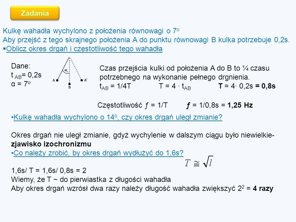 Kulkę wahadła wychylono z położenia równowagi o 7 o Aby przejść z tego skrajnego położenia A do punktu równowagi B kulka potrzebuje 0,2s.