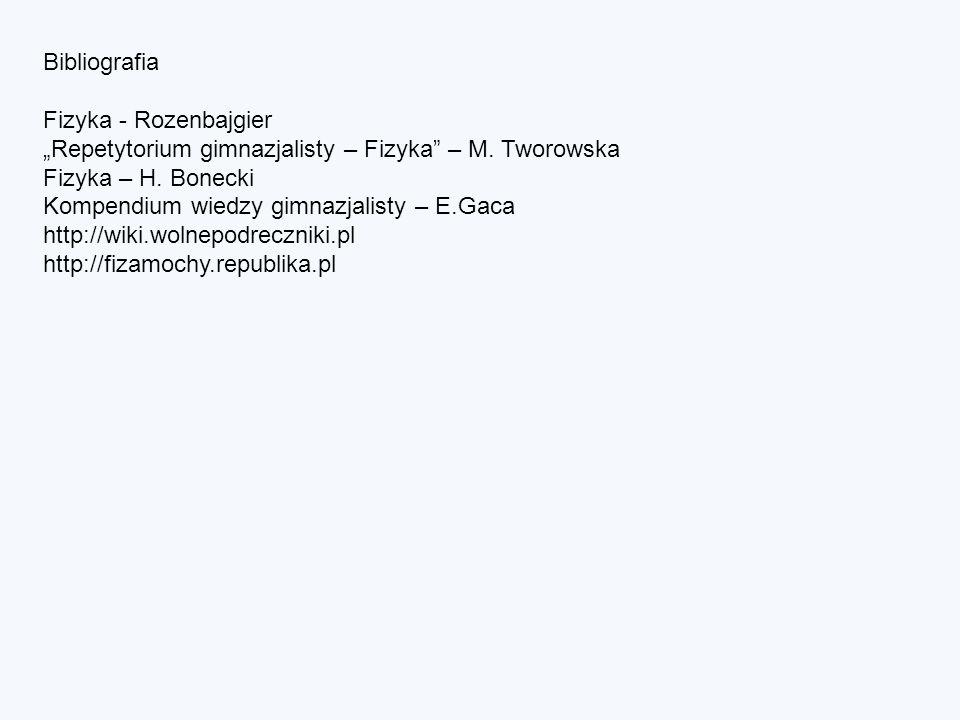 Bibliografia Fizyka - Rozenbajgier Repetytorium gimnazjalisty – Fizyka – M. Tworowska Fizyka – H. Bonecki Kompendium wiedzy gimnazjalisty – E.Gaca htt