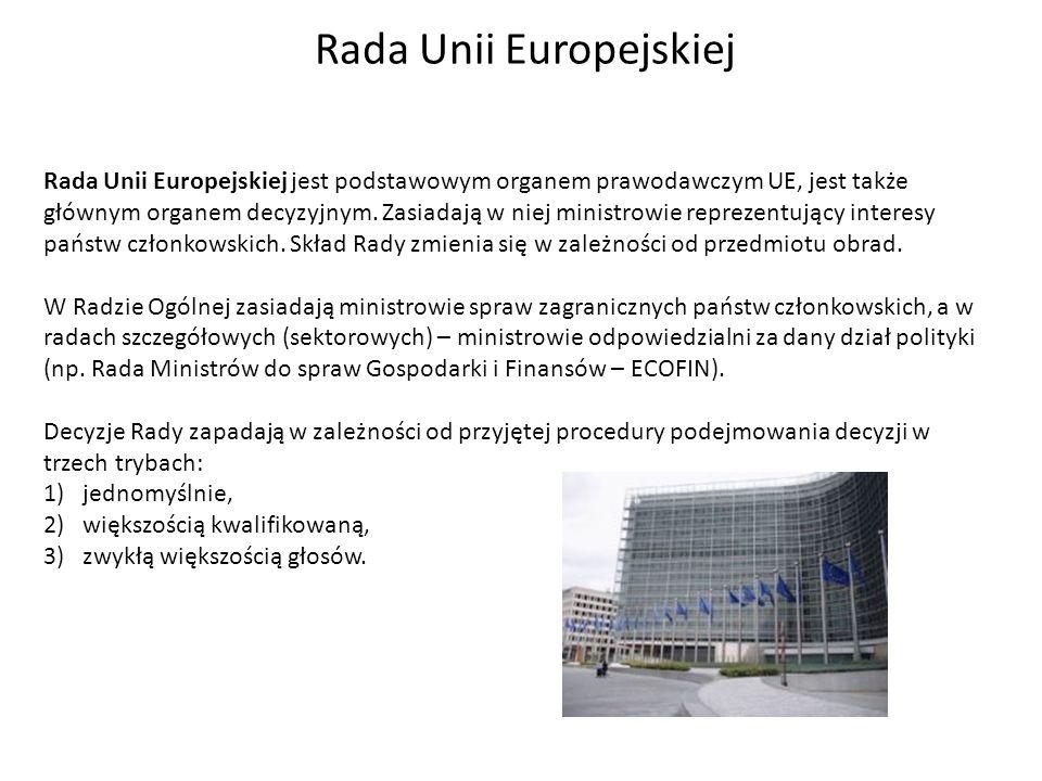 Rada Unii Europejskiej Rada Unii Europejskiej jest podstawowym organem prawodawczym UE, jest także głównym organem decyzyjnym. Zasiadają w niej minist